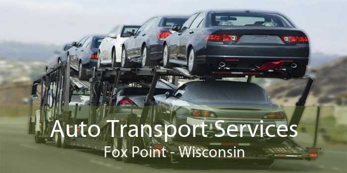 Auto Transport Services Fox Point - Wisconsin