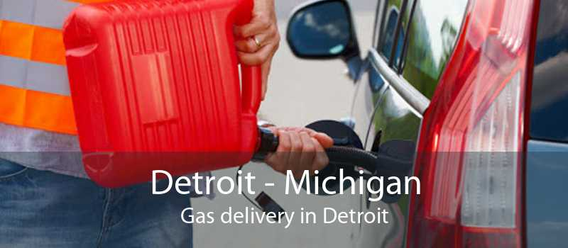 Detroit - Michigan Gas delivery in Detroit