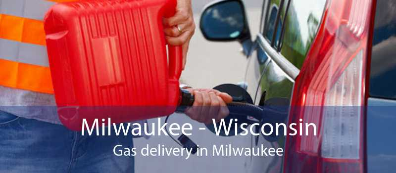Milwaukee - Wisconsin Gas delivery in Milwaukee